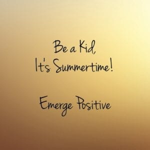 Be a kid - it's Summertime