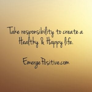 take responsibility for healthy/happy life