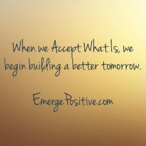 accept what is, better tomorrow
