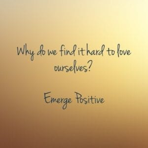 why is it hard to love ourselves?