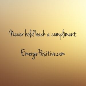 never hold back a compliment