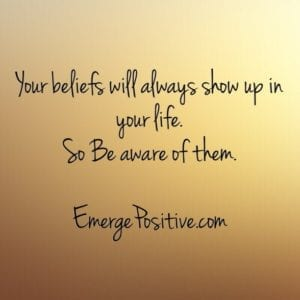 Beliefs will show up in life