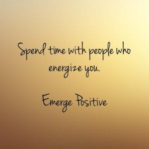 spend time with energizing people