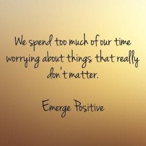 worrying about things that don't matter