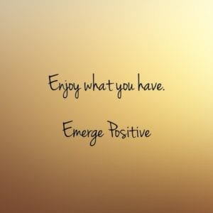 Enjoy what you have