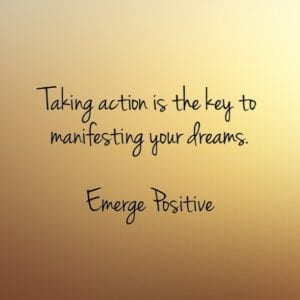 Taking action is the key to manifesting your dreams