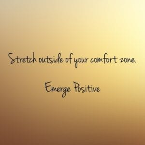 Stretch outside of your comfort zone