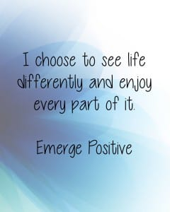Choose to see life differently
