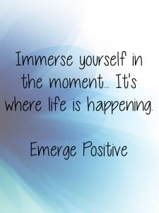 Immerse yourself in the now