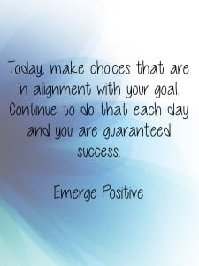 Make choices in alignment with goal