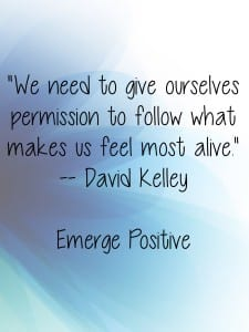 Follow what makes us feel alive