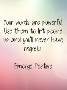 Your words are powerful